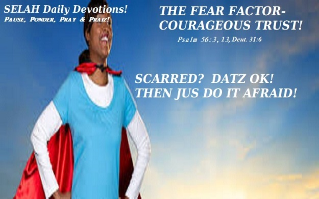 THE FEAR FACTOR! COURAGEOUS TRUST
